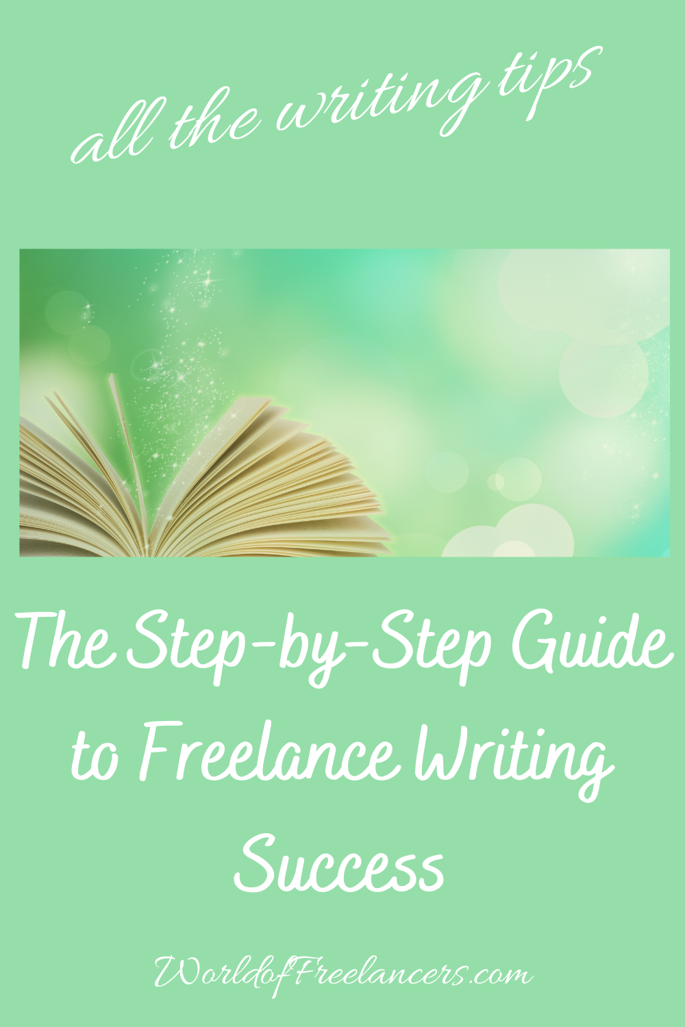 All the writing tips in The Step-by-Step Guide to Freelance Writing Success