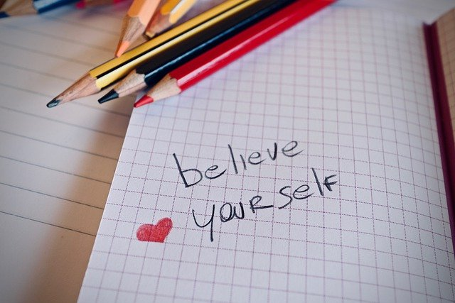One of the best ways to build confidence is to believe yourself and trust your instincts