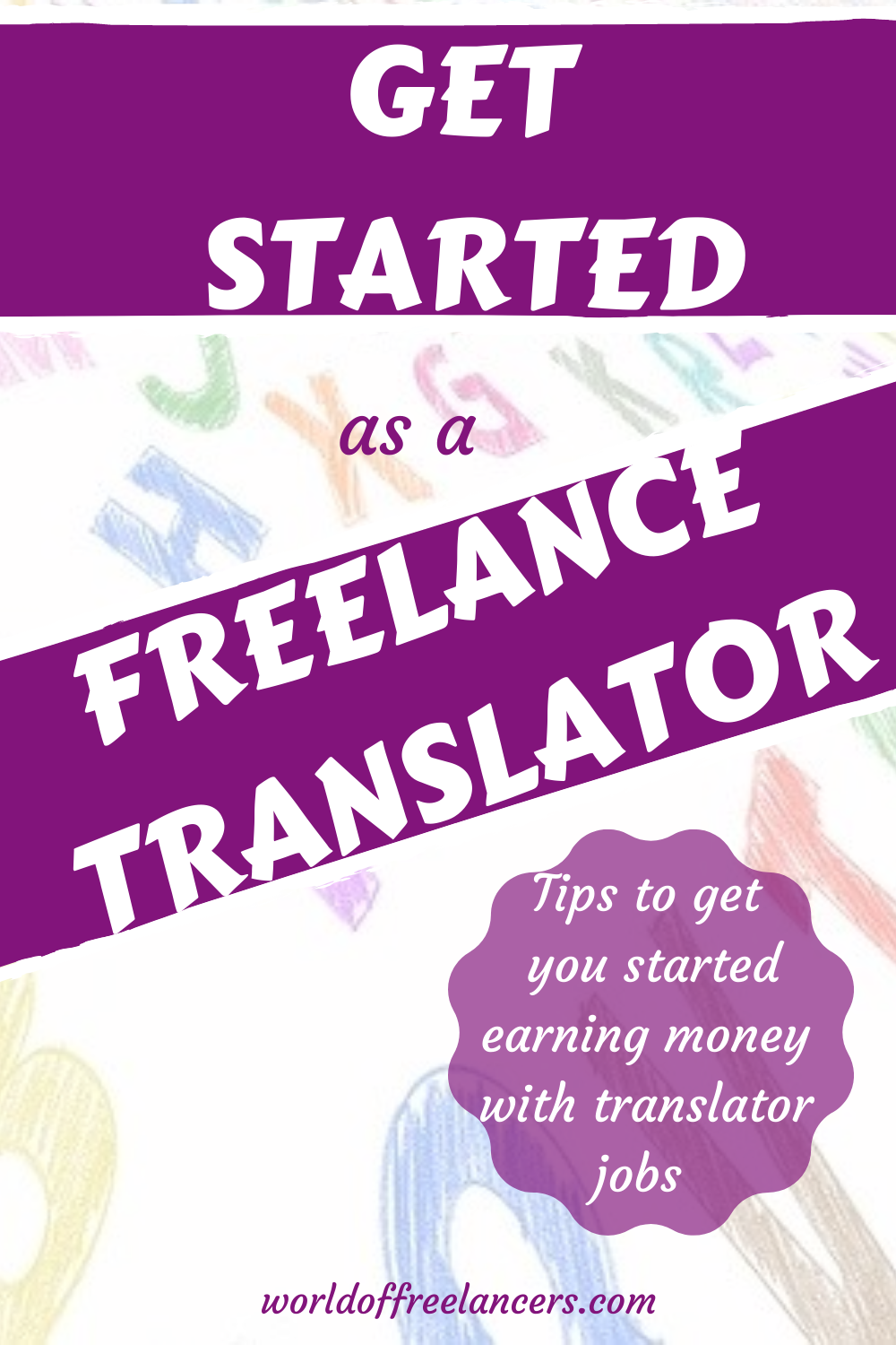 Colorful scattered letters of the alphabet Pinterest image with text in purple and white saying get started as a freelance translator - tips to get you started earning money with translator jobs
