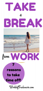 Take a break from work - 7 reasons to take time off