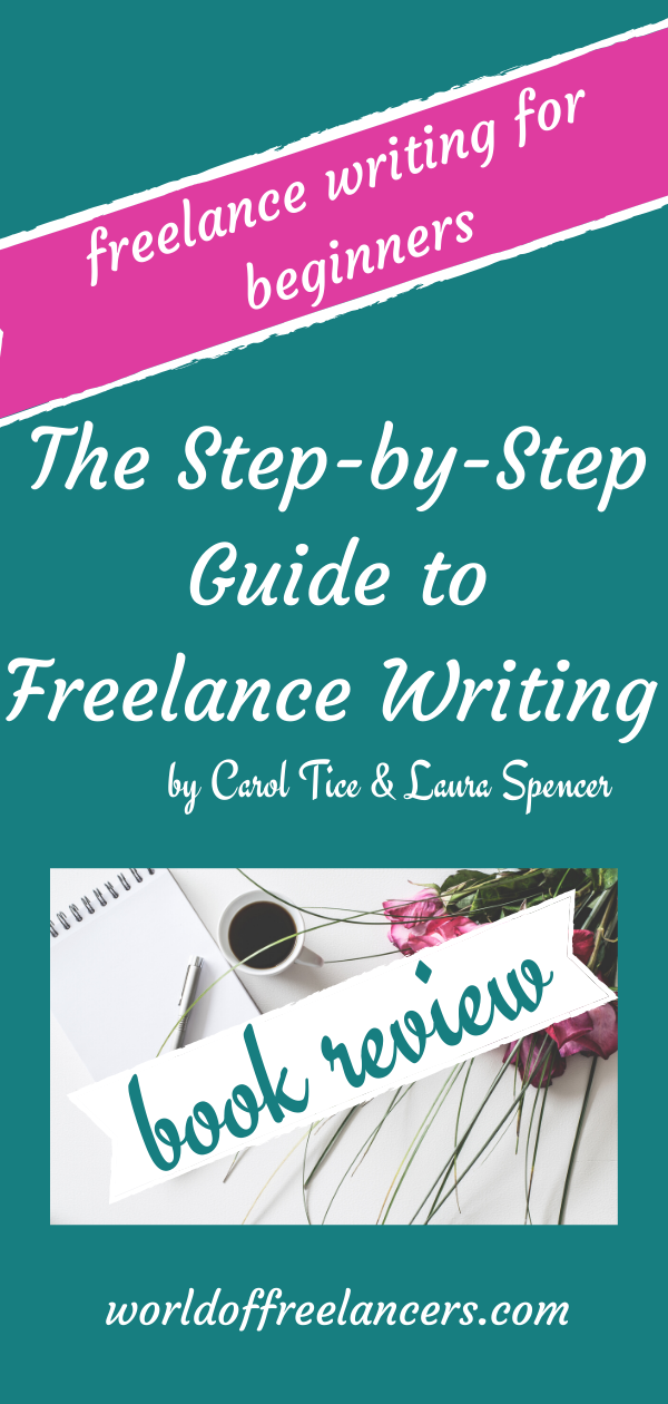 Freelance writing for beginners - The Step by Step Guide to Freelance Writing by Carol Tice and Laura Spencer book review