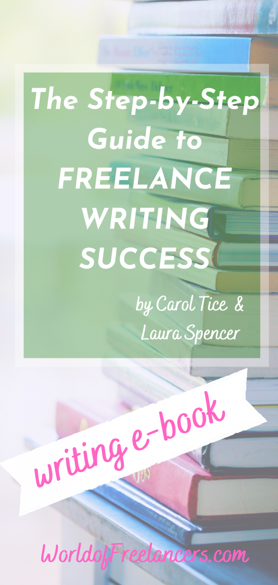 The Step-by-Step Guide to Freelance Writing Success writing ebook Pinterest iamge