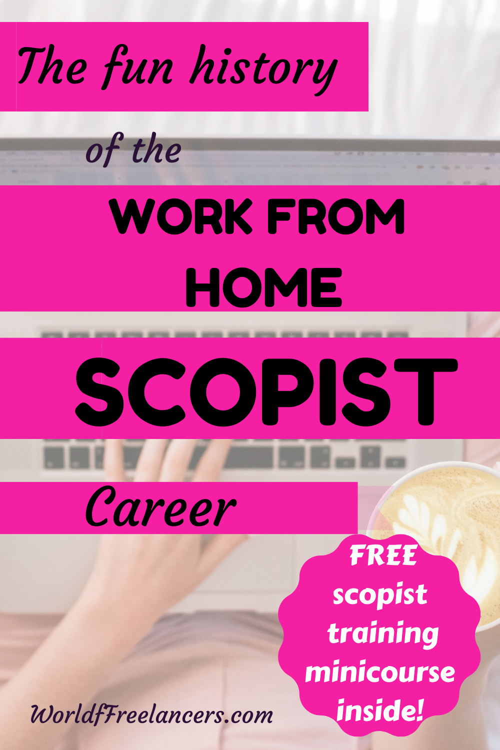 Pinterest image woman's hand on laptop with cup of cappuchino and text the fun history of the work from home scopist career