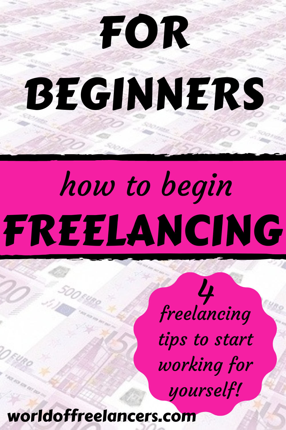 Pinterest image of 500 Euro bills freshly printed with text for beginners how to begin freelancing